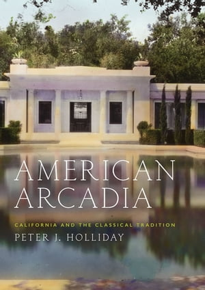 American Arcadia California and the Classical Tradition