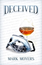 Deceived: Understanding, Identifying, And Defeating Deception by Mark Moyers
