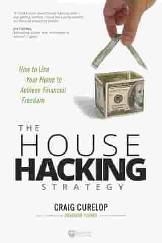 The House Hacking Strategy: How to Use Your Home to Achieve Financial Freedom by Craig Curelop
