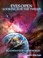 Eyes Open: Looking for the Twelve - Blueprint for a New World by White Eagle, Jeanne