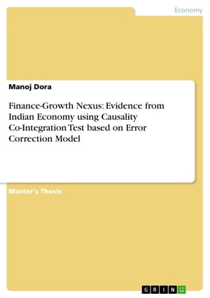 Finance-Growth Nexus: Evidence from Indian Economy using Causality Co-Integration Test based on Error Correction Model by Manoj Dora