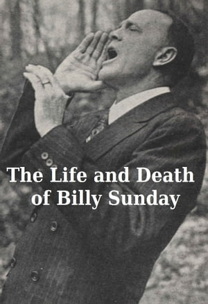 The Life and Death of Billy Sunday