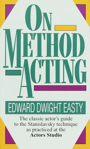 On Method Acting The Classic Actor's Guide to the Stanislavsky Technique as Practiced at the Actors Studio