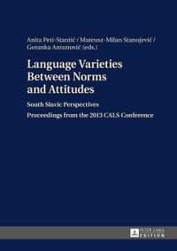 Language Varieties Between Norms and Attitudes: South Slavic Perspectives<BR> Proceedings from the…