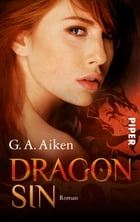 Dragon Sin: Roman (Dragon-Reihe, Band 5) by G. A. Aiken