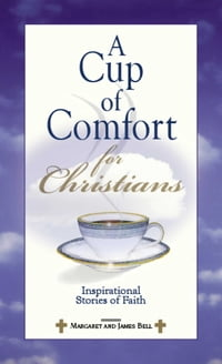 A Cup Of Comfort For Christians: Inspirational Stories of Faith