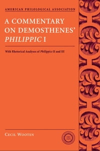 A Commentary on Demosthenes' Philippic I: With Rhetorical Analyses of Philippics II and III