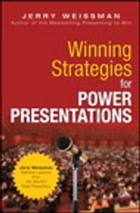 Winning Strategies for Power Presentations: Jerry Weissman Delivers Lessons from the World's Best…