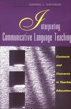 Interpreting Communicative Language Teaching: Contexts and Concerns in Teacher Education by Dr. Sandra J. Savignon