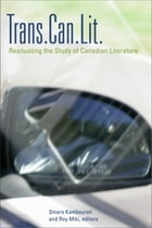 Trans.Can.Lit: Resituating the Study of Canadian Literature: Resituating the Study of Canadian…