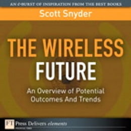Book Wireless Future: An Overview of Potential Outcomes And Trends, The by Scott T. Snyder