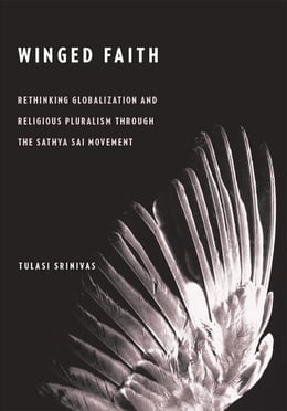 Book Winged Faith: Rethinking Globalization and Religious Pluralism through the Sathya Sai Movement by Tulasi Srinivas