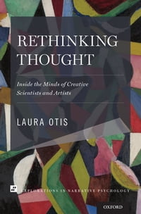 Rethinking Thought: Inside the Minds of Creative Scientists and Artists