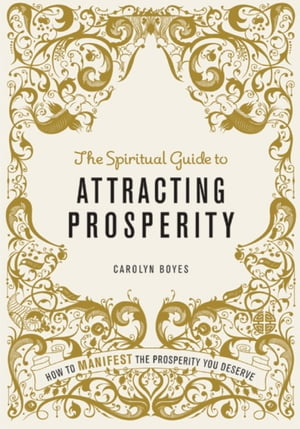 The Spiritual Guide to Attracting Prosperity How to manifest the prosperity you deserve