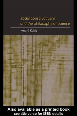 Book Social Constructivism and the Philosophy of Science by Kukla, Andre