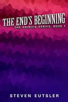 The End's Beginning: Krinics Series: Book 1 by Steven Eutsler