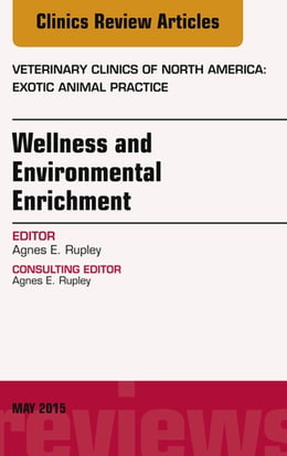 Book Wellness and Environmental Enrichment, An Issue of Veterinary Clinics of North America: Exotic… by Agnes E. Rupley, DVM, ABVP Avian