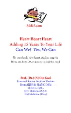 Adding 15 years to life, can we? yes we can-Heart Book: Heart , Heart , Heart by prof (Dr ) S Om Goel MD medicine USA