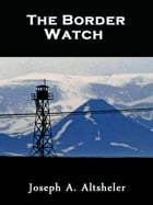 The Border Watch by Joseph A. Altsheler