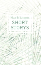 Short Storys by Max Bräutigam