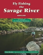 Fly Fishing the Savage River, Maryland: An Excerpt from Fly Fishing the Mid-Atlantic by Beau Beasley