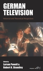 German Television: Historical and Theoretical Perspectives by Larson Powell