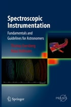 Spectroscopic Instrumentation: Fundamentals and Guidelines for Astronomers