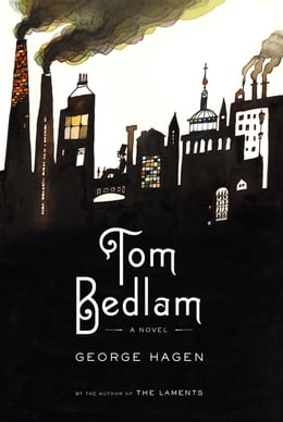 Book Tom Bedlam: A Novel by George Hagen