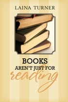 Books Aren't Just for Reading by Laina Turner