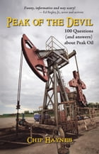 Peak of the Devil: 100 Questions (and answers) About Peak Oil by Chip Haynes