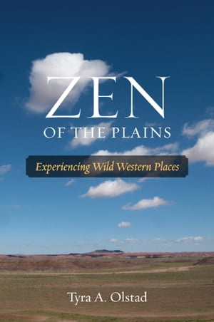 Zen of the Plains Experiencing Wild Western Places