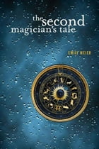 The Second Magician's Tale by Emily Meier