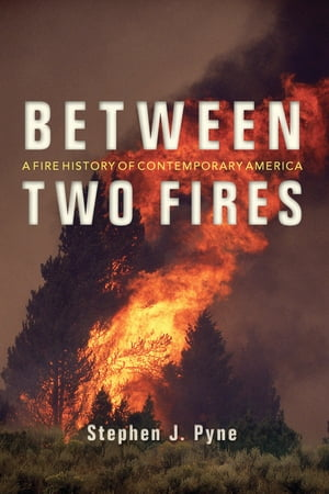 Between Two Fires A Fire History of Contemporary America
