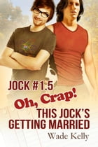 Oh, Crap! This Jock's Getting Married by Wade Kelly