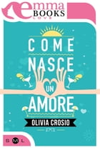 Come nasce un amore by Olivia Crosio