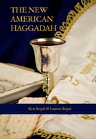 The New American Haggadah: A Simple Passover Seder for the Whole Family by Ken Royal