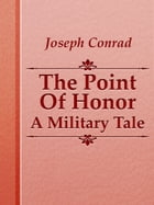 The Point Of Honor: A Military Tale by Joseph Conrad