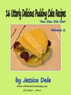 16 Utterly Delicious Pudding Cake Recipes You Can Die For! Volume 2 by Editorial Team Of MPowerUniversity.com