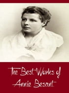 The Best Works of Annie Besant (Best Works Including Evolution of Life and Form, My Path to Atheism, The Basis of Morality, An Introduction to Yoga, A by Annie Besant