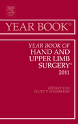 Book Year Book of Hand and Upper Limb Surgery 2011 - E-Book by Jeffrey Yao, MD