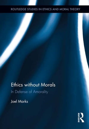 Ethics without Morals In Defence of Amorality