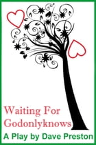 Waiting for Godonlyknows - A Play by Dave Preston by Dave Preston