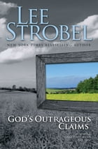 God's Outrageous Claims: Discover What They Mean for You by Lee Strobel