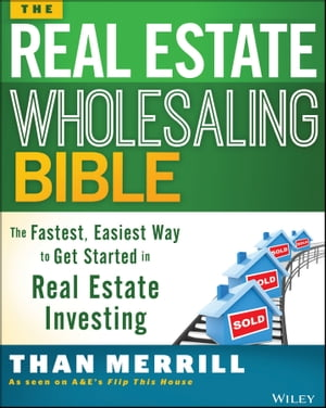 The Real Estate Wholesaling Bible The Fastest,  Easiest Way to Get Started in Real Estate Investing