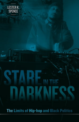 Stare in the Darkness The Limits of Hip-hop and Black Politics