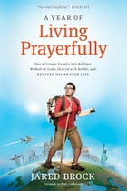 A Year of Living Prayerfully: How A Curious Traveler Met the Pope, Walked on Coals, Danced with…