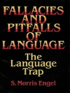Fallacies and Pitfalls of Language: The Language Trap by S. Morris Engel