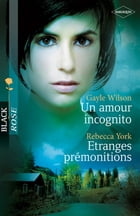 Un amour incognito - Etranges prémonitions by Gayle Wilson