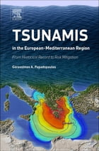 Tsunamis in the European-Mediterranean Region: From Historical Record to Risk Mitigation by Gerassimos Papadopoulos