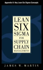 Lean Six Sigma for Supply Chain Management, Appendix II - Key Lean Six Sigma Concepts by James Martin